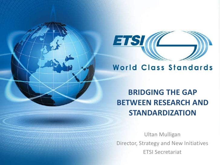 Bridging the gap between research and standardization<br />Ultan Mulligan<br />Director, Strategy and New Initiatives<br /...