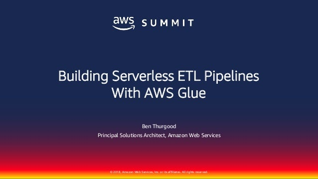 Building Serverless ETL Pipelines with AWS Glue - AWS Summit