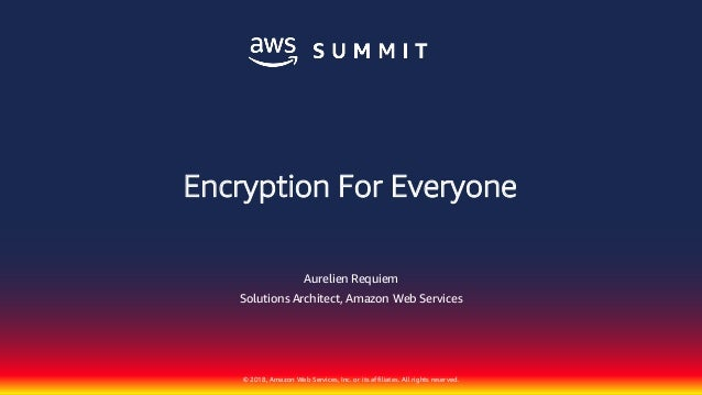 © 2018, Amazon Web Services, Inc. or its affiliates. All rights reserved. Aurelien Requiem Solutions Architect, Amazon Web...