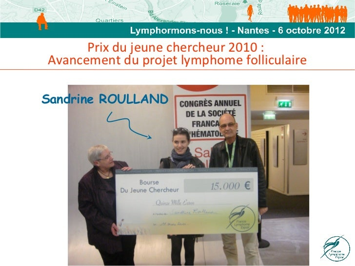 Prix du jeune chercheur 2010 :Avancement du projet lymphome folliculaireSandrine ROULLAND