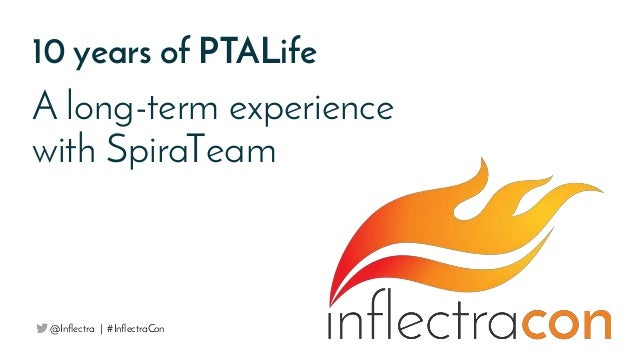 10 years of PTALife A long-term experience with SpiraTeam @Inflectra | #InflectraCon