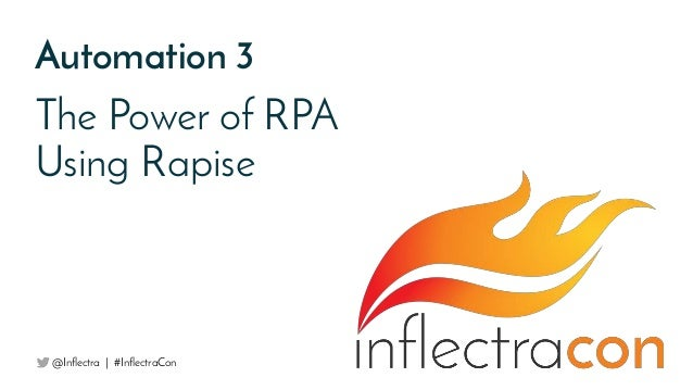 Automation 3 The Power of RPA Using Rapise @Inflectra   #InflectraCon