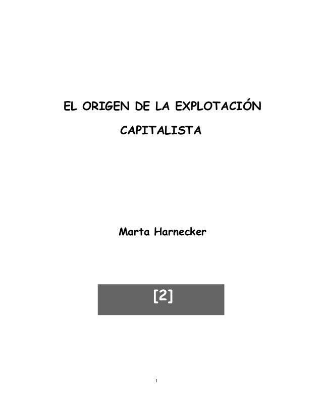 EL ORIGEN DE LA EXPLOTACIÓN       CAPITALISTA       Marta Harnecker            [2]             1