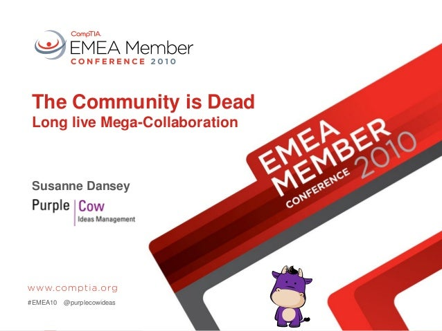 The Community is Dead Long live Mega-Collaboration Susanne Dansey #EMEA10 @purplecowideas