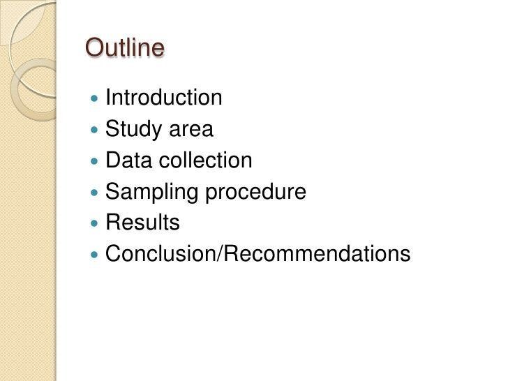 Outline Introduction Study area Data collection Sampling procedure Results Conclusion/Recommendations