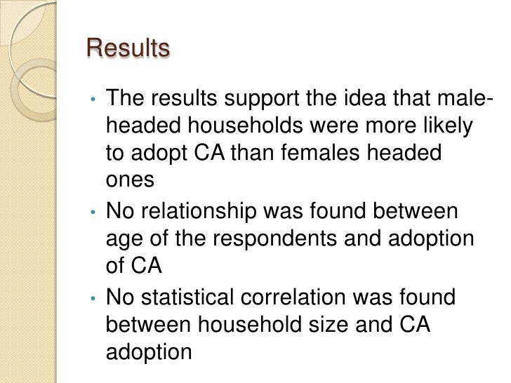 Results•   The results support the idea that male-    headed households were more likely    to adopt CA than females heade...