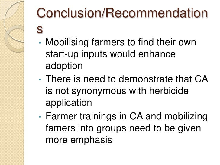 Conclusion/Recommendations•   Mobilising farmers to find their own    start-up inputs would enhance    adoption•   There i...