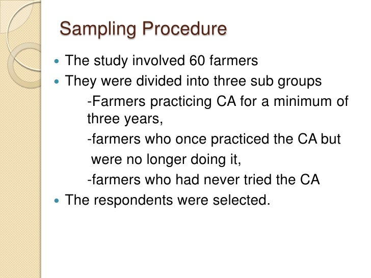 Sampling Procedure The study involved 60 farmers They were divided into three sub groups     -Farmers practicing CA for ...
