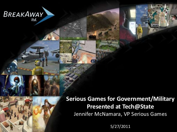 Serious Games for Government/Military<br />Presented at Tech@State<br />Jennifer McNamara, VP Serious Games<br />5/27/2011...