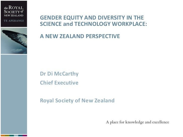 GENDER EQUITY AND DIVERSITY IN THE SCIENCE and TECHNOLOGY WORKPLACE: A NEW ZEALAND PERSPECTIVE <ul><li>Dr Di McCarthy </li...