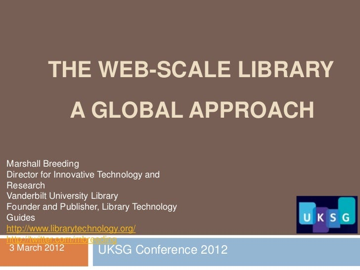 THE WEB-SCALE LIBRARY             A GLOBAL APPROACHMarshall BreedingDirector for Innovative Technology andResearchVanderbi...