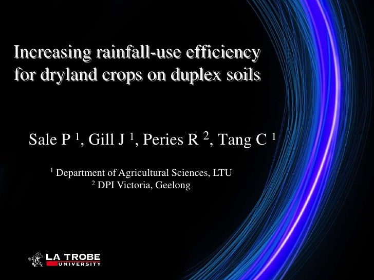 Increasing rainfall-use efficiencyfor dryland crops on duplex soils  Sale P 1, Gill J 1, Peries R 2, Tang C 1     1   Depa...
