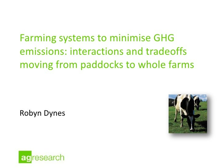Farming systems to minimise GHGemissions: interactions and tradeoffsmoving from paddocks to whole farmsRobyn Dynes