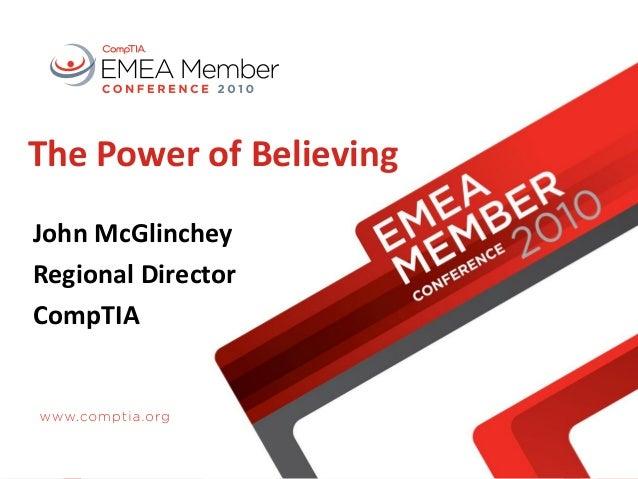 The Power of Believing John McGlinchey Regional Director CompTIA