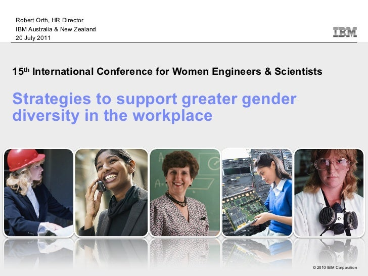 15 th  International Conference for Women Engineers & Scientists Strategies to support greater gender diversity in the wor...
