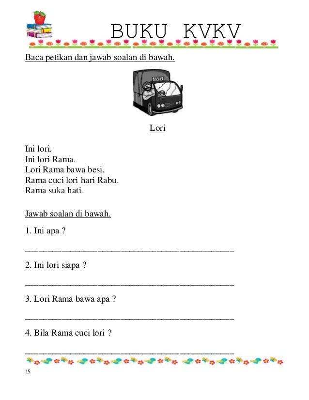 BUKU KVKV 15 Baca petikan dan jawab soalan di bawah. Lori Ini lori. Ini lori Rama. Lori Rama bawa besi. Rama cuci lori har...
