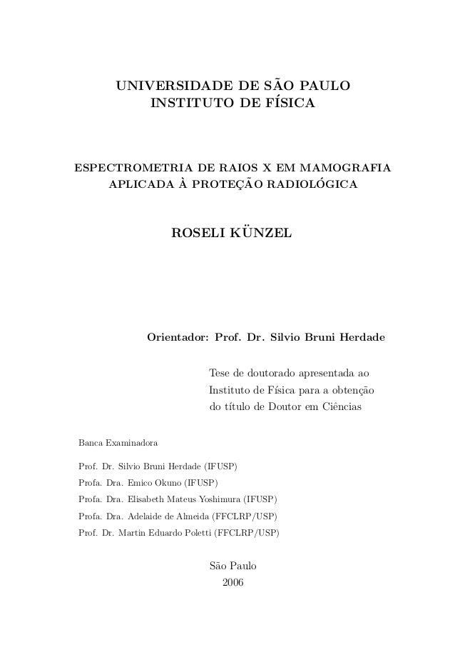 UNIVERSIDADE DE S˜AO PAULO INSTITUTO DE F´ISICA ESPECTROMETRIA DE RAIOS X EM MAMOGRAFIA APLICADA `A PROTEC¸ ˜AO RADIOL´OGI...