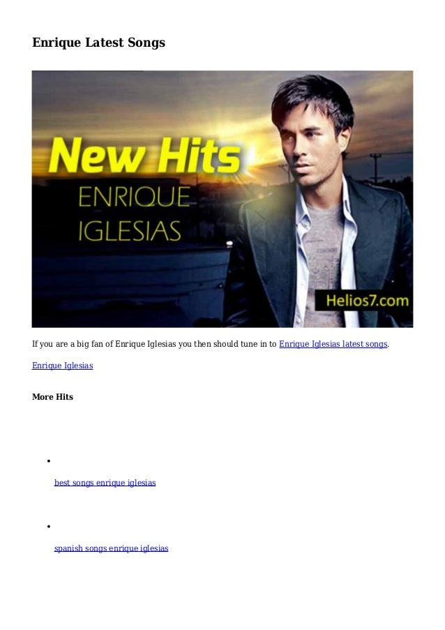 Enrique Latest Songs If you are a big fan of Enrique Iglesias you then should tune in to Enrique Iglesias latest songs. En...