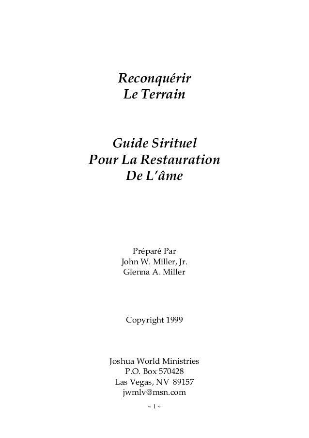 ~ 1 ~ Reconquérir Le Terrain Guide Sirituel Pour La Restauration De L'âme Préparé Par John W. Miller, Jr. Glenna A. Miller...