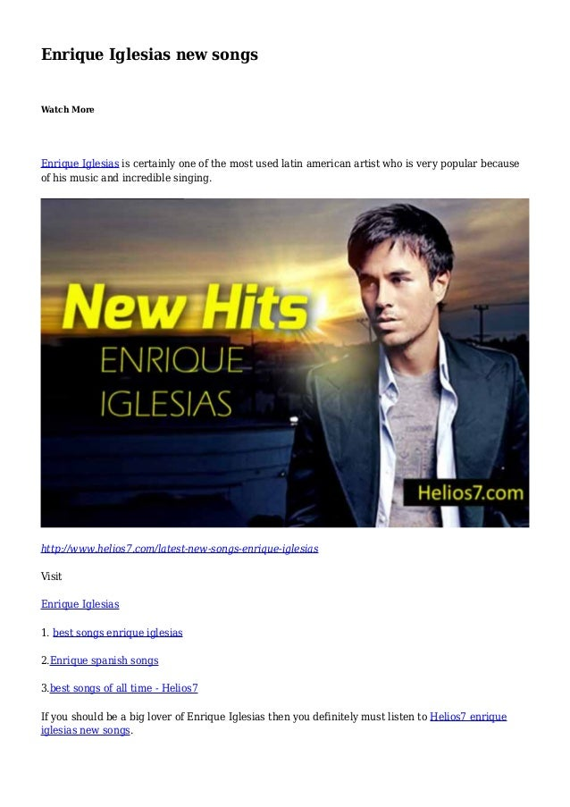 Enrique Iglesias new songs Watch More Enrique Iglesias is certainly one of the most used latin american artist who is very...