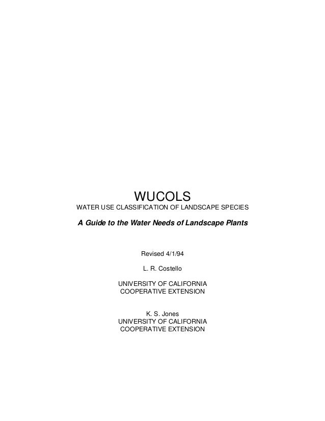 WUCOLSWATER USE CLASSIFICATION OF LANDSCAPE SPECIESA Guide to the Water Needs of Landscape Plants                 Revised ...