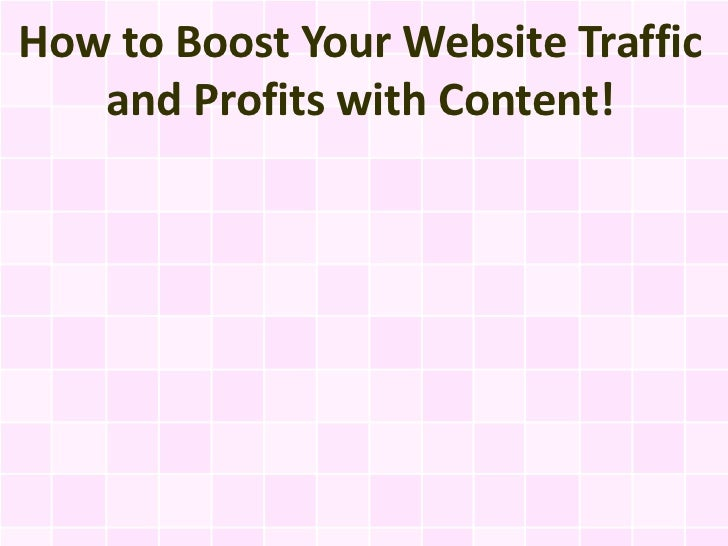 How to Boost Your Website Traffic   and Profits with Content!