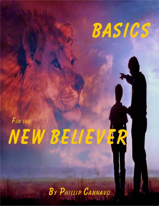BASICS For the NEW BELIEVER By Phillip Cannavo
