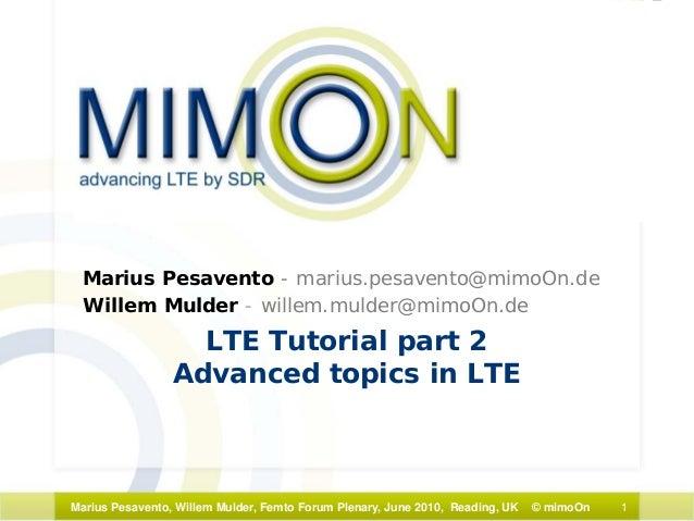 1Marius Pesavento, Willem Mulder, Femto Forum Plenary, June 2010, Reading, UK © mimoOn LTE Tutorial part 2 Advanced topics...