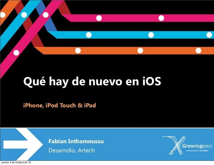 Qué hay de nuevo en iOS                  iPhone, iPod Touch & iPad                            Fabian Inthamoussu          ...