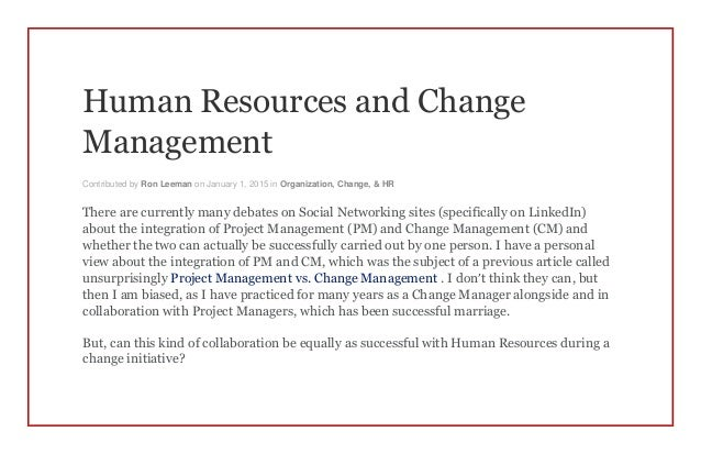 human relationships and change management Change management – especially in human resources – is no theoretical scenario but a vital development step that requires coordination of many actions complex: individuals are less alienated from their work in this modern system because they are obliged to comprehend many relationships in their relevant contexts.