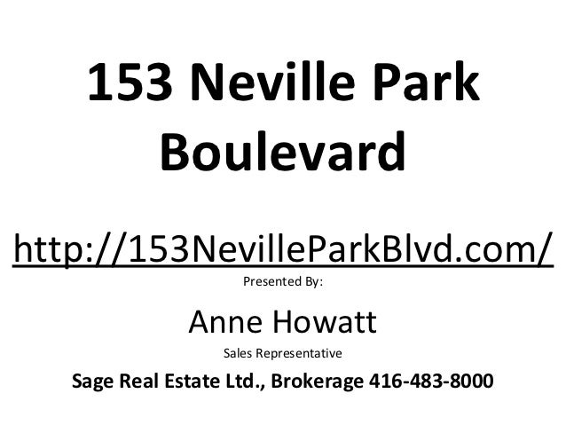 153 Neville Park      Boulevardhttp://153NevilleParkBlvd.com/                      Presented By:               Anne Howatt...
