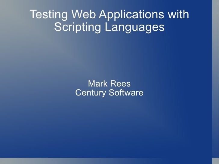 Testing Web Applications with Scripting Languages Mark Rees Century Software