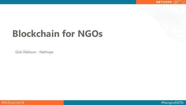 #NHSummit18 #NonprofitDTx Blockchain for NGOs Gisli Olafsson - NetHope