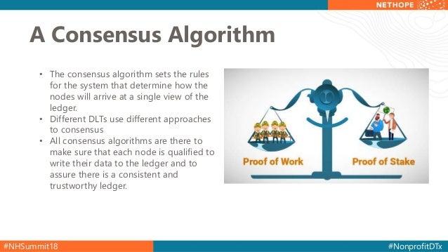 #NHSummit18 #NonprofitDTx A Consensus Algorithm • The consensus algorithm sets the rules for the system that determine how...