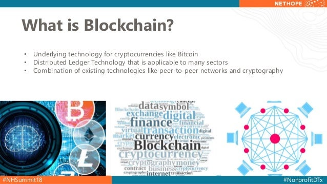 #NHSummit18 #NonprofitDTx • Underlying technology for cryptocurrencies like Bitcoin • Distributed Ledger Technology that i...