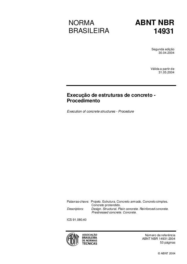 NORMA BRASILEIRA ABNT NBR 14931 Segunda edição 30.04.2004 Válida a partir de 31.05.2004 Execução de estruturas de concreto...