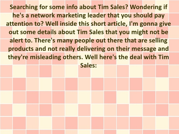 Searching for some info about Tim Sales? Wondering if   hes a network marketing leader that you should payattention to? We...