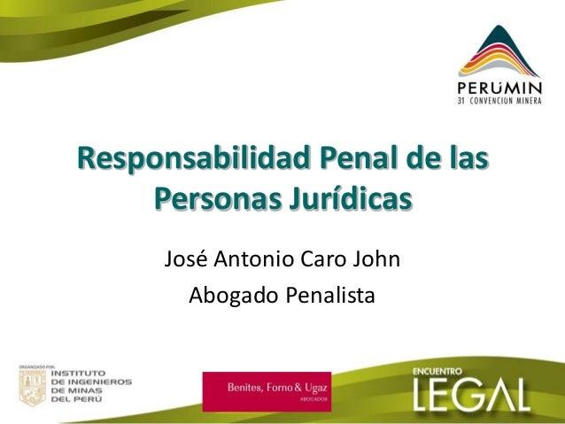 Responsabilidad Penal de las Personas Jurídicas  José Antonio Caro John  Abogado Penalista