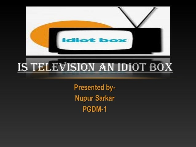 idiot box A good case of the idiot box is this in the 70's many people wrote letters to the navy and coastguard telling them to go rescue gilligan and the others off their island once upon a time there was people who went to the beverly hills with their only goal to knock on the door of the mansion used in the beverly hillbillies show and ask for jeb or.
