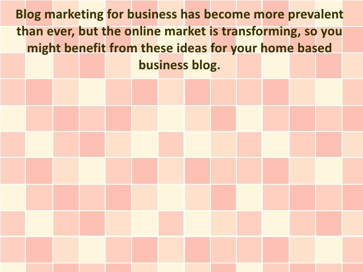 Blog marketing for business has become more prevalentthan ever, but the online market is transforming, so you  might benef...
