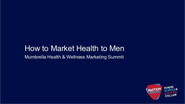 1	 Presentation prepared by © Bastion Brands 2017 How to Market Health to Men Mumbrella Health & Wellness Marketing Summit