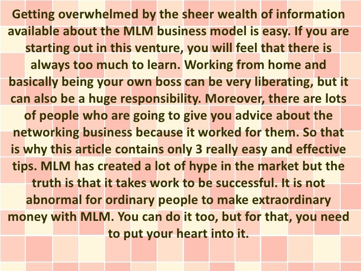 Getting overwhelmed by the sheer wealth of informationavailable about the MLM business model is easy. If you are    starti...