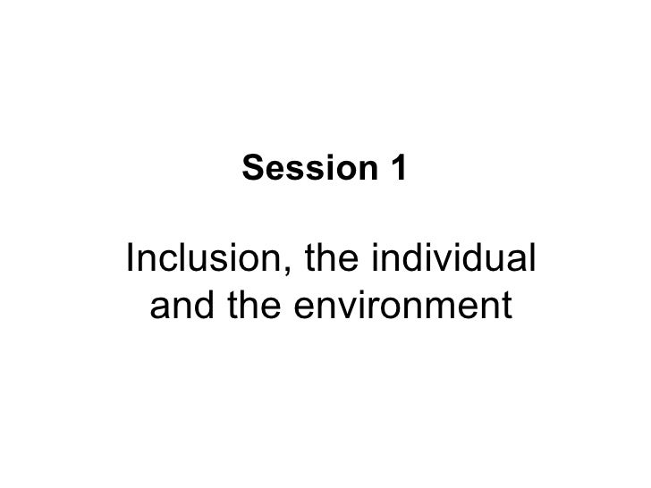 Session 1 Inclusion, the individual and the environment