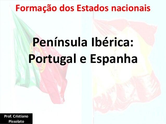 Península Ibérica: Portugal e Espanha Formação dos Estados nacionais Prof. Cristiano Pissolato