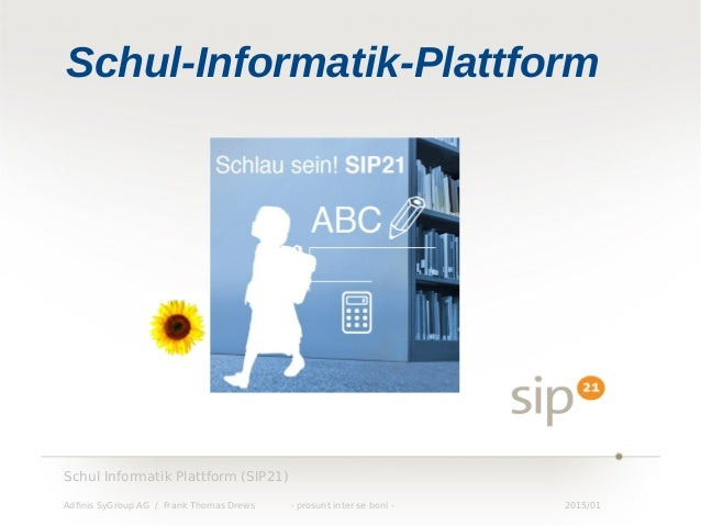 1 We are the Linux engineers Schul Informatik Plattform (SIP21) Adfinis SyGroup AG / Frank Thomas Drews - prosunt inter se...
