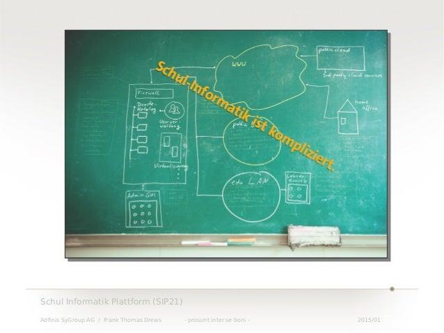 Schul Informatik Plattform (SIP21) - Univention Summit 2015 Slide 2