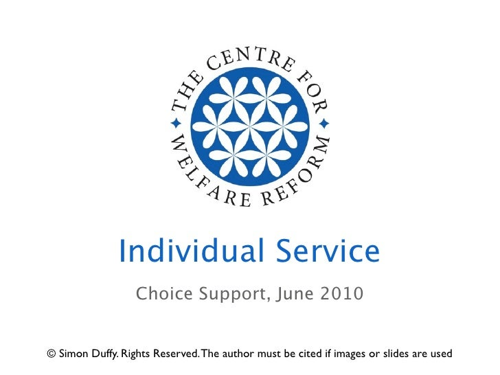 Individual Service                   Choice Support, June 2010   © Simon Duffy. Rights Reserved. The author must be cited ...