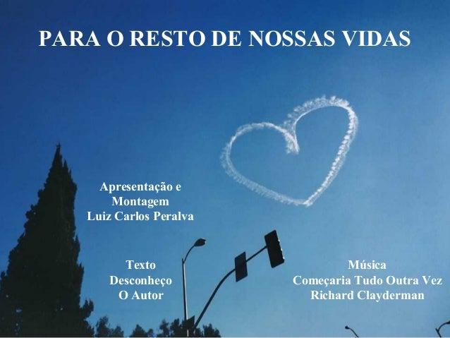 PARA O RESTO DE NOSSAS VIDAS     Apresentação e       Montagem   Luiz Carlos Peralva         Texto                   Músic...