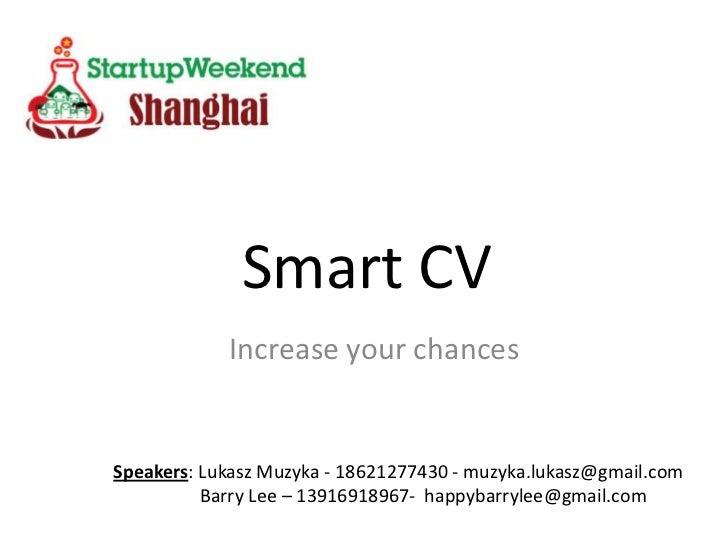 Smart CV            Increase your chancesSpeakers: Lukasz Muzyka - 18621277430 - muzyka.lukasz@gmail.com          Barry Le...