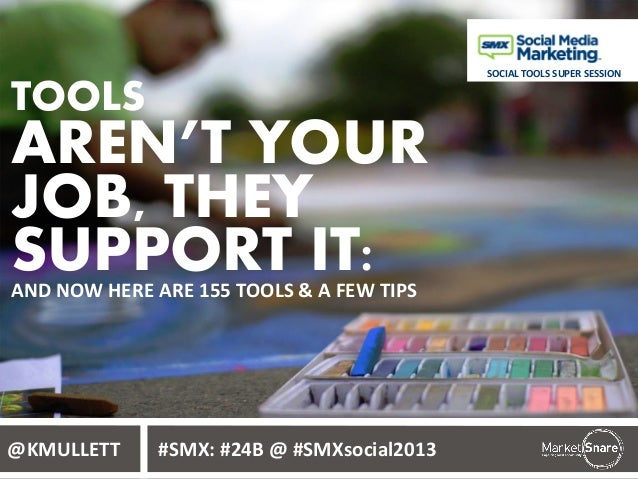 SOCIAL TOOLS SUPER SESSION  TOOLS  AREN'T YOUR JOB, THEY SUPPORT IT: AND NOW HERE ARE 155 TOOLS & A FEW TIPS  @KMULLETT  #...